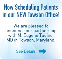 Now Scheduling Patients in our Towson Office